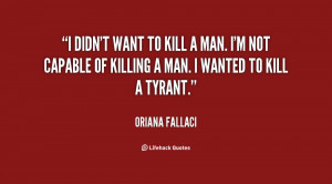 quote-Oriana-Fallaci-i-didnt-want-to-kill-a-man-13645.png