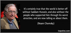 that the world is better off without Saddam Hussein, and also without ...