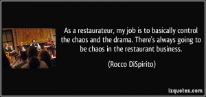 As a restaurateur, my job is to basically control the chaos and the ...