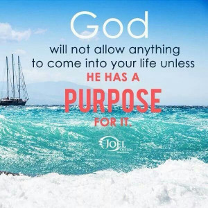 GOD's purpose....there's always a reason.