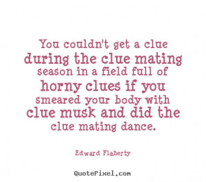 picture quotes about love - You couldn't get a clue during the clue ...