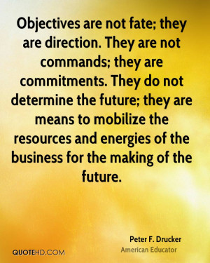 Objectives are not fate; they are direction. They are not commands ...
