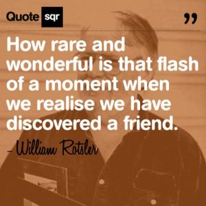 ... is that flash of a moment when we realize we have discovered a friend