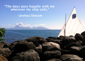 "... days pass happily with me wherever my ship sails."" – Joshua Slocum"