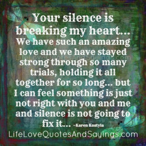 Your Silence Is Breaking My Heart..
