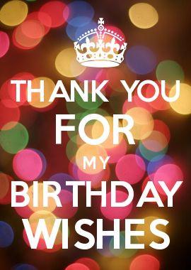 THANK YOU FOR MY BIRTHDAY WISHESHappy Birthday, Bday, Thank You Quotes ...