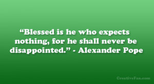 """... nothing, for he shall never be disappointed."""" – Alexander Pope"""
