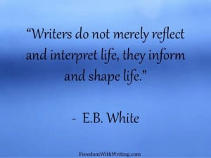 ... reflect and interpret life; they inform and shape life.