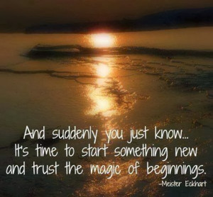 ... It's time to start something new and trust the magic of beginnings