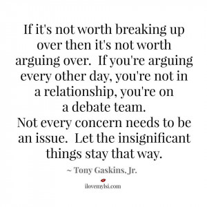 If it's not worth breaking up over, then it's not worth arguing ...