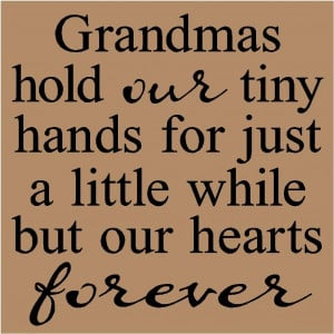 grandma-quotes-and-sayings-t45-grandmas-hold-our-tiny-hands-for-just-a ...