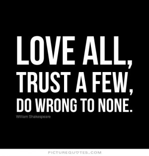 Love all, trust a few, do wrong to none Picture Quote #1
