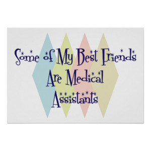 Some of My Best Friends Are Medical Assistants Posters