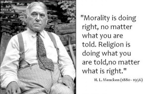 Mencken - Morality is doing right, no matter what you are told...