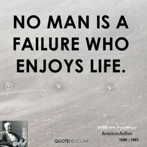No man is a failure who enjoys life.