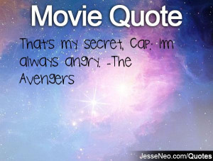 That's my secret, Cap: I'm always angry. -The Avengers