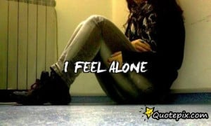 Back > Quotes For > Feeling Alone Quotes