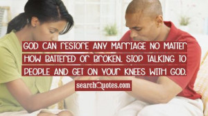 God can restore any marriage no matter how battered or broken. Stop ...