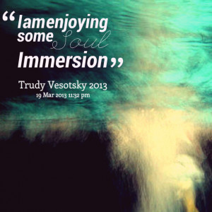 Quotes Picture: i am enjoying some soul immersion