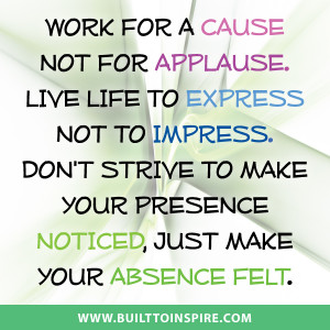Pic Quote: Work for a Cause not for Applause