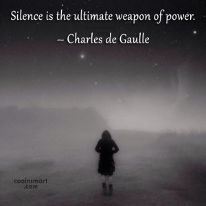 Power Quote: Silence is the ultimate weapon of power....