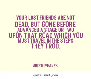 ... quotes about friendship - Your lost friends are not dead, but gone