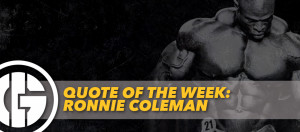 QUOTE OF THE WEEK: RONNIE COLEMAN