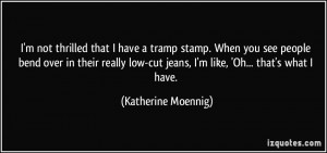 quote-i-m-not-thrilled-that-i-have-a-tramp-stamp-when-you-see-people ...