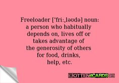 Rottenecards - Freeloader [ˈfriːˌləʊdə] noun: a person who ...