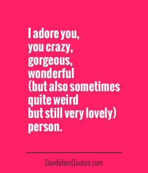adore you, you crazy, gorfeous, wonderful (but also sometimes quite ...