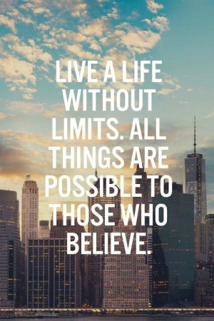 Live a life without limits. All things are possible to those who ...