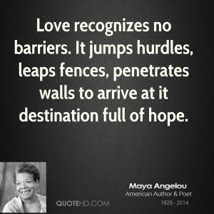 Love recognizes no barriers. It jumps hurdles, leaps fences ...