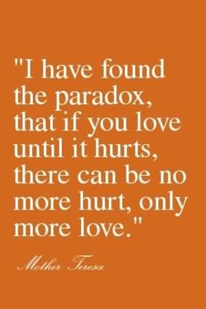 Love Paradox Quotes: Love Quotes I Have Found The Paradox, That If You ...
