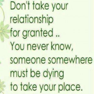 Don't Take Your Relationship For Granted.. You Never Know Someone ...