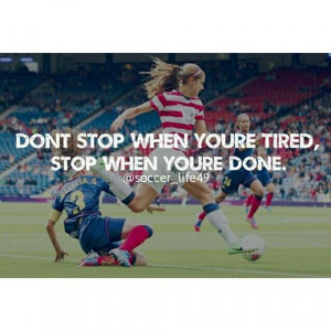 Dont Stop When Your Tired Stop When Youre Done - Soccer Quote