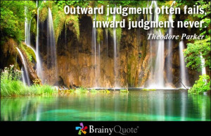 Outward judgment often fails, inward judgment never.