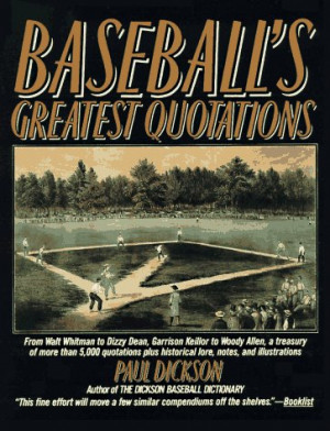 Baseball's Greatest Quotations: From Walt Whitman to Dizzy Dean ...