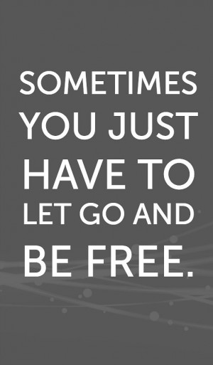 I Had To Let Go Quotes: Sometimes You Just Have To Let Go Quotes. QuotesGram