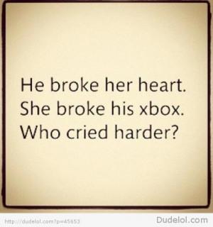 he broke her heart, she broke his xbox