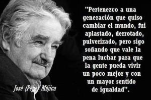José Mújica: Sigo soñando que vale la pena luchar para que la gente ...