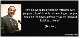 the black community say we should all look like criminals? Tim Reid ...