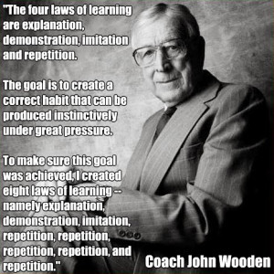 ... coaching Legend John Wooden and his eight laws of learning Quote