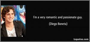 very romantic and passionate guy. - Diego Boneta