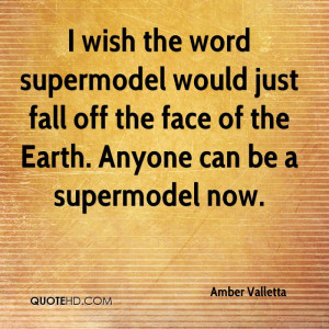 wish the word supermodel would just fall off the face of the Earth ...