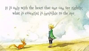 ... That One Can See Rightly. What Is Essential Is Invisible To The Eye