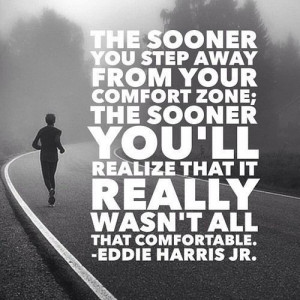Step away from those comfort zones