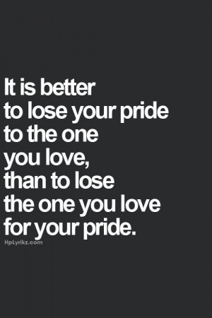 ... than both is to lose your pride but don't loose the one you love