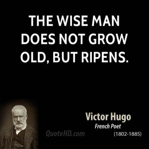 The wise man does not grow old, but ripens.