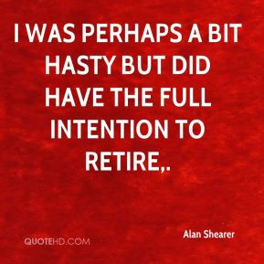 Alan Shearer - I was perhaps a bit hasty but did have the full ...