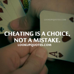 Cheating is a choice not a mistake.